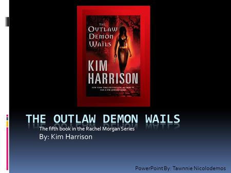 The fifth book in the Rachel Morgan Series By: Kim Harrison PowerPoint By: Tawnnie Nicolodemos.