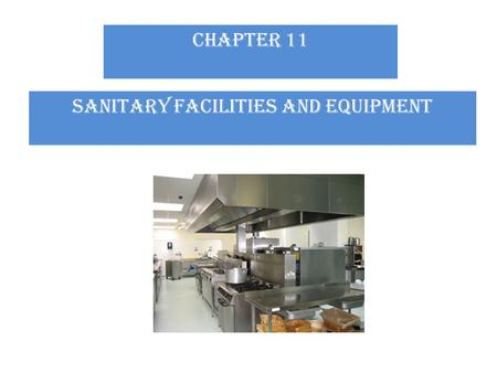 CHAPTER 11 Sanitary facilities and equipment. Test Your Food Safety Knowledge (True or False) 1. There must be a minimum of 20-foot-candles of light (215.