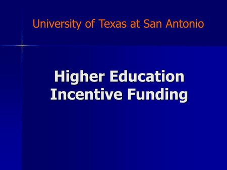 Higher Education Incentive Funding University of Texas at San Antonio.