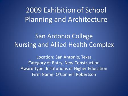 San Antonio College Nursing and Allied Health Complex Location: San Antonio, Texas Category of Entry: New Construction Award Type: Institutions of Higher.