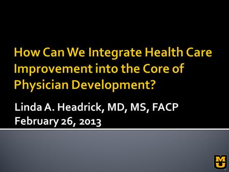 Linda A. Headrick, MD, MS, FACP February 26, 2013.
