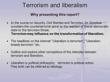 Terrorism and liberalism Why presenting this report? Terrorism and liberalism Why presenting this report? In the course on Security, Civil liberties and.