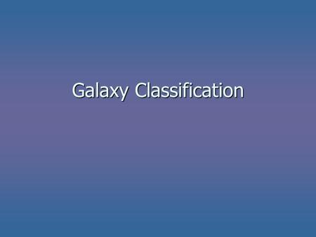 Galaxy Classification. Edwin Hubble was the first person to establish the distances to other galaxies. Edwin Hubble was the first person to establish.