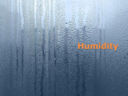 Humidity. Water Vapor Can make up as little as 1/10 th of 1% to 4% of the atmosphere. Scientists agree that it is the most important atmospheric gas when.