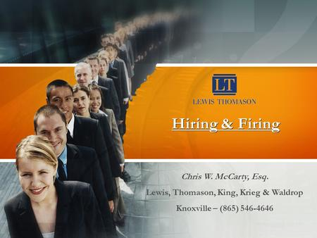 Hiring & Firing Chris W. McCarty, Esq. Lewis, Thomason, King, Krieg & Waldrop Knoxville – (865) 546-4646.