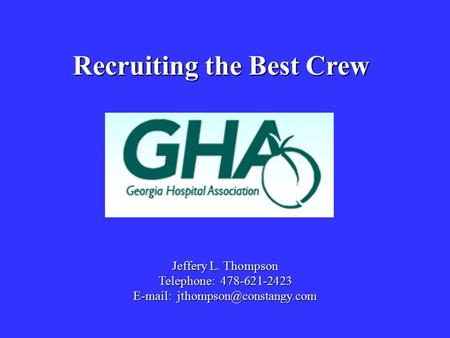 Jeffery L. Thompson Telephone: 478-621-2423   Recruiting the Best Crew.
