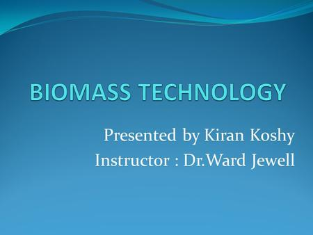 Presented by Kiran Koshy Instructor : Dr.Ward Jewell