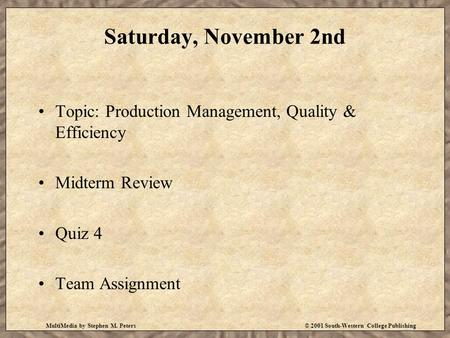 MultiMedia by Stephen M. Peters© 2001 South-Western College Publishing Saturday, November 2nd Topic: Production Management, Quality & Efficiency Midterm.