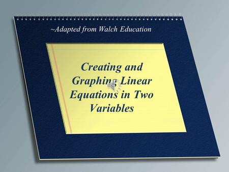Creating and Graphing Linear Equations in Two Variables ~Adapted from Walch Education.