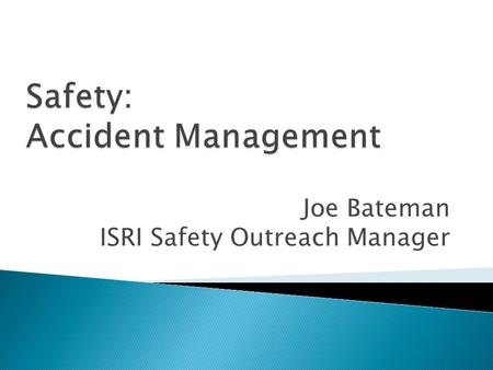 "Joe Bateman ISRI Safety Outreach Manager. ""We have the same standard for injury treatment here that you do at home."""