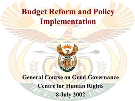 Budget Reform and Policy Implementation General Course on Good Governance Centre for Human Rights 8 July 2002.