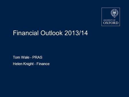 Financial Outlook 2013/14 Tom Wale - PRAS Helen Knight - Finance.