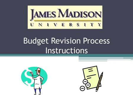 Budget Revision Process Instructions. Budget Revisions A budget revision is used to either temporarily or permanently revise your budget. Temporary only.
