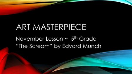 "November Lesson ~ 5th Grade ""The Scream"" by Edvard Munch"
