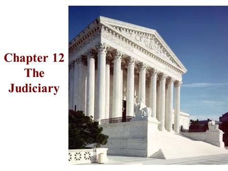 Chapter 12 The Judiciary Cases and the Law: Types of Law Common law - Rule of Precedent Constitutional law Statutory law Administrative law Case law.