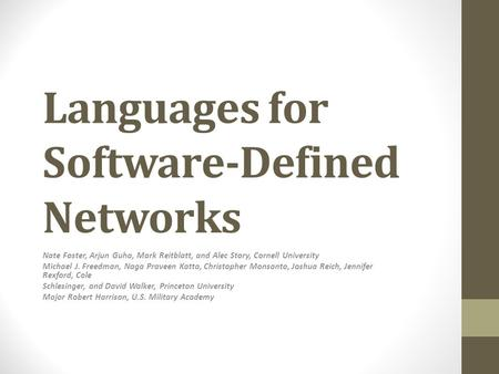 Languages for Software-Defined Networks Nate Foster, Arjun Guha, Mark Reitblatt, and Alec Story, Cornell University Michael J. Freedman, Naga Praveen Katta,
