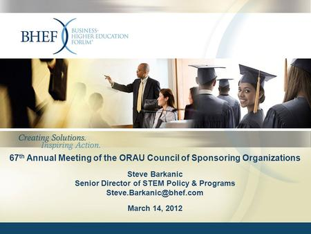 67 th Annual Meeting of the ORAU Council of Sponsoring Organizations Steve Barkanic Senior Director of STEM Policy & Programs March.