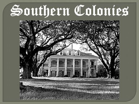 Southern Colonies.  Maryland-1633  Virginia-1607  North Carolina-1653  South Carolina-1663  Georgia-1732.