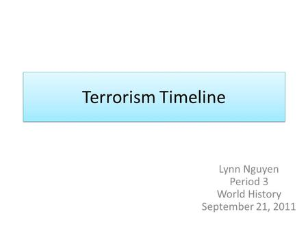 <strong>Terrorism</strong> Timeline Lynn Nguyen Period 3 World History September 21, 2011.