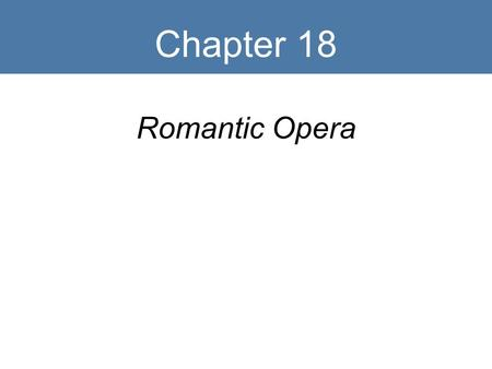 Chapter 18 Romantic Opera. Key Terms Recitative Aria Bel canto Music drama Gesamtkunstwerk Leitmotiv.