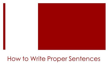How to Write Proper Sentences. Turn & Talk Discuss with your partner: 1. What is an independent clause ? 2. What is a dependent clause?