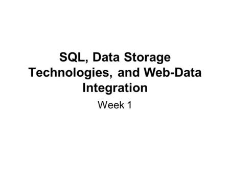 SQL, Data Storage Technologies, and Web-Data Integration Week 1.
