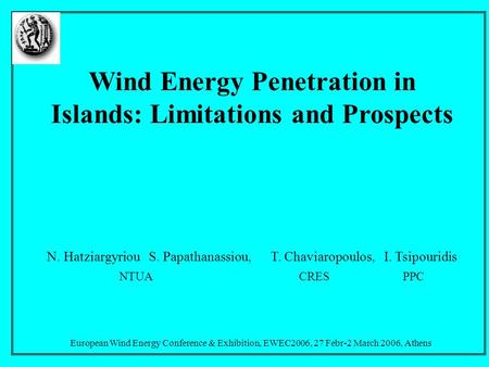 European Wind Energy Conference & Exhibition, EWEC2006, 27 Febr-2 March 2006, Athens Wind Energy Penetration in Islands: Limitations and Prospects N.