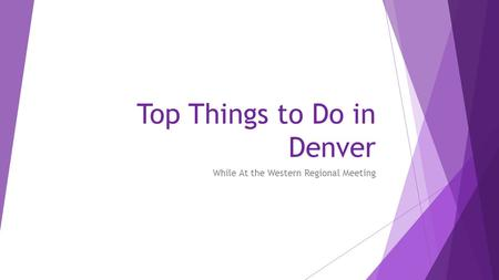Top Things to Do in Denver While At the Western Regional Meeting.