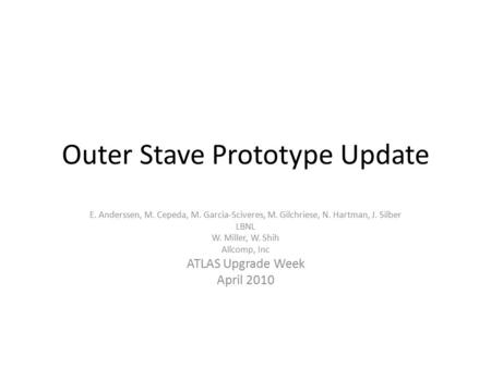 Outer Stave Prototype Update E. Anderssen, M. Cepeda, M. Garcia-Sciveres, M. Gilchriese, N. Hartman, J. Silber LBNL W. Miller, W. Shih Allcomp, Inc ATLAS.