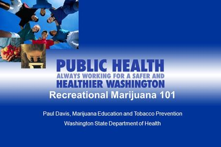 1 Recreational Marijuana 101 Paul Davis, Marijuana Education and Tobacco Prevention Washington State Department of Health.