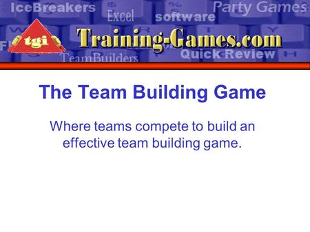The Team Building Game Where teams compete to build an effective team building game.
