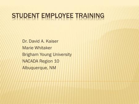 Dr. David A. Kaiser Marie Whitaker Brigham Young University NACADA Region 10 Albuquerque, NM.
