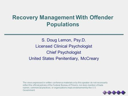 Recovery Management With Offender Populations S. Doug Lemon, Psy.D. Licensed Clinical Psychologist Chief Psychologist United States Penitentiary, McCreary.