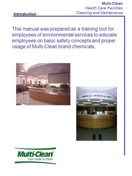 Multi-Clean Health Care Facilities Cleaning and Maintenance Introduction This manual was prepared as a training tool for employees of environmental services.