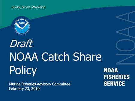 Draft NOAA Catch Share Policy Marine Fisheries Advisory Committee February 23, 2010.