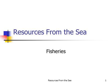 Resources From the Sea1 Fisheries. Resources From the Sea2 Food from the sea The animals that are harvested vary widely from culture to culture Polychaetes,