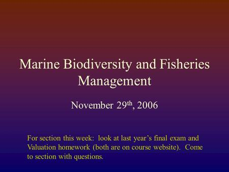 Marine Biodiversity and Fisheries Management November 29 th, 2006 For section this week: look at last year's final exam and Valuation homework (both are.