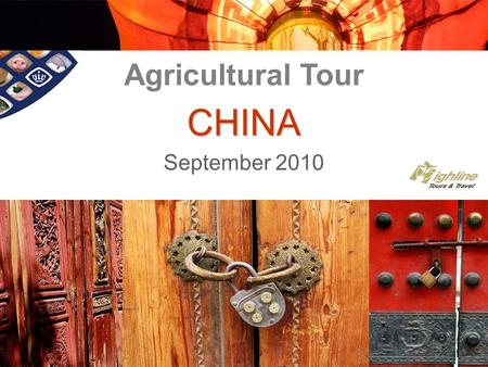 CHINA September 2010 Agricultural Tour. Business Event Highlights Monday September 6 & Tuesday September 7: visits to the VIV Exhibition in Beijing Wednesday.