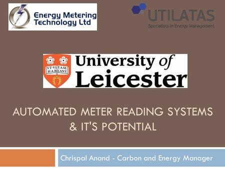 AUTOMATED METER READING SYSTEMS & IT'S POTENTIAL Chrispal Anand - Carbon and Energy Manager.