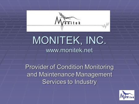 MONITEK, INC. www.monitek.net Provider of Condition Monitoring and Maintenance Management Services to Industry.
