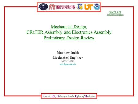 C osmic R Ay T elescope for the E ffects of R adiation CRaTER PDR Mechanical Design Mechanical Design, CRaTER Assembly and Electronics Assembly Preliminary.