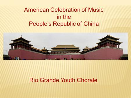 American Celebration of Music in the People's Republic of China Rio Grande Youth Chorale.