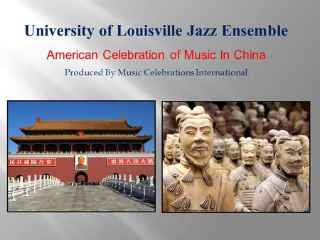 University of Louisville Jazz Ensemble American Celebration of Music In China Produced By Music Celebrations International.