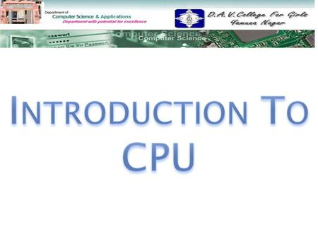  Central Processing Unit(CPU) Central Processing Unit(CPU)  Components of the CPU Components of the CPU  Actions Performed by CPU Actions Performed.