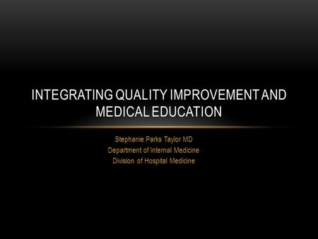 Integrating quality improvement and medical education