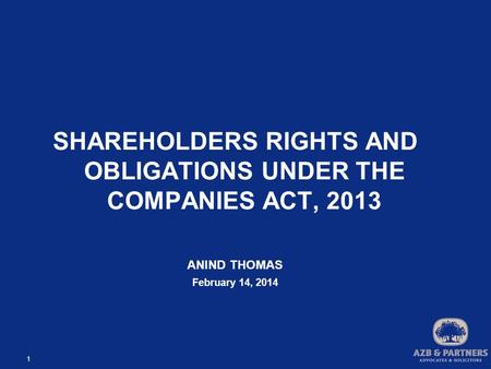 1 SHAREHOLDERS RIGHTS AND OBLIGATIONS UNDER THE COMPANIES ACT, 2013 ANIND THOMAS February 14, 2014.