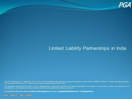 Limited Liability Partnerships in India This PPT is prepared by P. GAMBHIR & ASSOCIATES (PGA) to provide foreign companies a general information about.