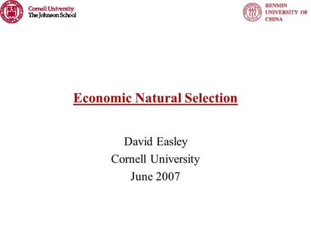 Economic Natural Selection David Easley Cornell University June 2007.