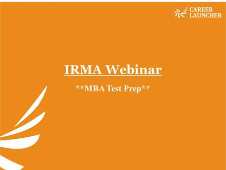 IRMA Webinar **MBA Test Prep**. Session objectives: The session is designed to optimize students performance <strong>in</strong> IRMA entrance exam through GK section.