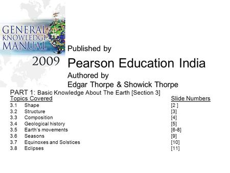 Published by Pearson Education India Authored by Edgar Thorpe & Showick Thorpe PART 1: Basic Knowledge About The Earth [Section 3] Topics CoveredSlide.